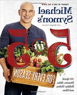 Michael Symon's 5 in 5 for Every Season: 165 Quick Dinners,