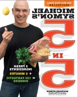 Michael Symon's 5 in 5: 5 Fresh Ingredients + 5 Minutes = 12